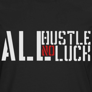 All Hustle No Luck - Men's Premium Long Sleeve T-Shirt