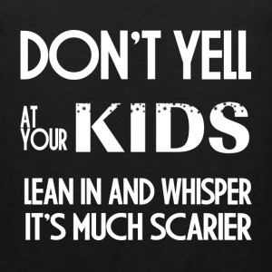 DON'T YELL AT YOUR KIDS T-Shirts - Men's Premium Tank