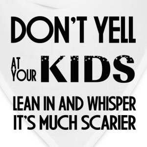 DONT YELL AT YOUR KIDS T-Shirts - Bandana