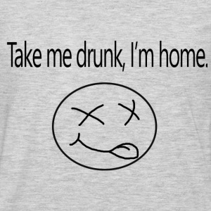Take me drunk, i'm home - Men's Premium Long Sleeve T-Shirt