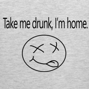 Take me drunk, i'm home - Men's Premium Tank