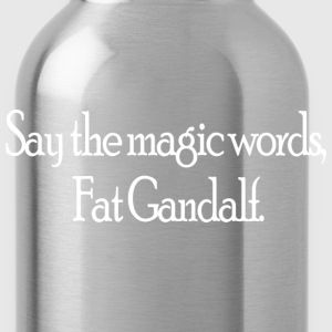Say the magic words, Fat Gandalf. - Water Bottle