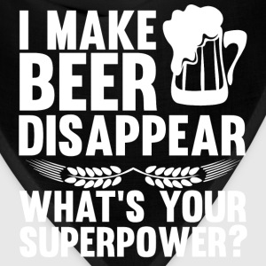 I Can Make Beer Disappear, What's Your Superpower T-Shirts - Bandana