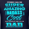 Father's Day - Super Amazing Badass Cool Dad T-Shirts - Men's T-Shirt