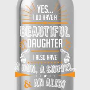 A Beautiful Daughter, A Gun, A Shovel And An Alibi T-Shirts - Water Bottle