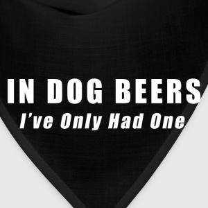 Beer - In Dog Beers I've Only Had One Hoodies - Bandana