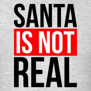 SANTA IS NOT REAL Sportswear - Men's T-Shirt