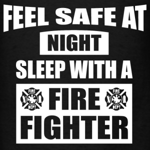 Feel Safe At Night - Sleep With A Firefighter Hoodies - Men's T-Shirt