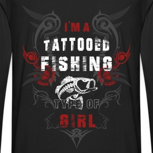 Fishing - I'm A Tattooed Fishing Type Of Girl Hoodies - Men's Premium Long Sleeve T-Shirt