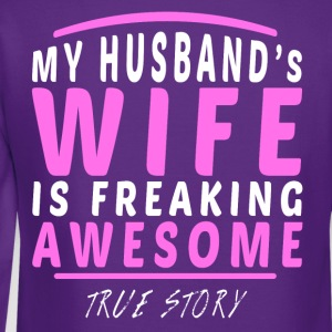 Wife - My Husbands Wife Is Just Awesome, True Stor T-Shirts - Crewneck Sweatshirt