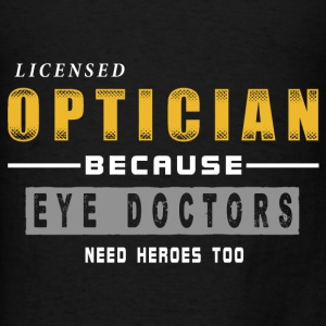 Optician - Because Eye Doctors Need Heroes Too Hoodies - Men's T-Shirt