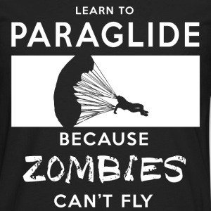 Learn To Paraglide - Because Zombies Can't Fly T-Shirts - Men's Premium Long Sleeve T-Shirt