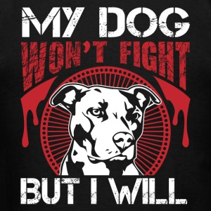 Pit Bull - My Pitbull Won't Fight, But I Will Hoodies - Men's T-Shirt