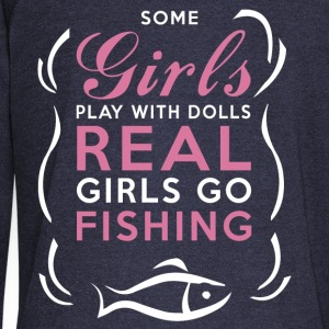 Fishing - Real Girls Go Fishing Hoodies - Women's Wideneck Sweatshirt