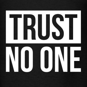 TRUST NO ONE Hoodies - Men's T-Shirt