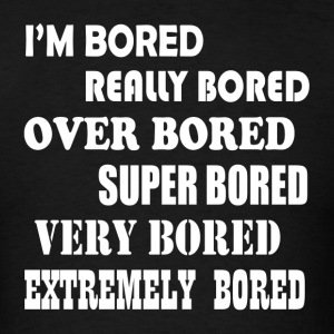 BORED BORED BORED Sportswear - Men's T-Shirt