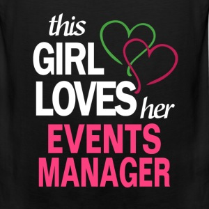 This girl loves her EVENTS MANAGER T-Shirts - Men's Premium Tank