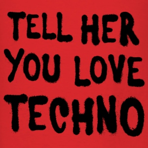 Tell her you love techno II - Men's T-Shirt