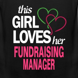 This girl loves her FUNDRAISING MANAGER T-Shirts - Men's Premium Tank