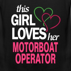 This girl loves her MOTORBOAT OPERATOR T-Shirts - Men's Premium Tank