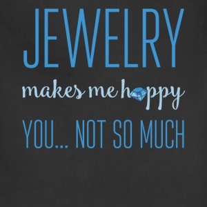 Jewelry makes me happy you... not so much - Adjustable Apron