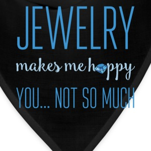 Jewelry makes me happy you... not so much - Bandana