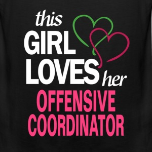 This girl loves her OFFENSIVE COORDINATOR T-Shirts - Men's Premium Tank