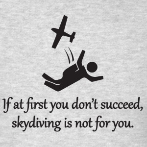 Skydiving Is Not For You Sportswear - Men's T-Shirt