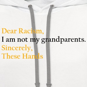 Dear Racism, I am not my grandparents.Sincerely,  T-Shirts - Contrast Hoodie