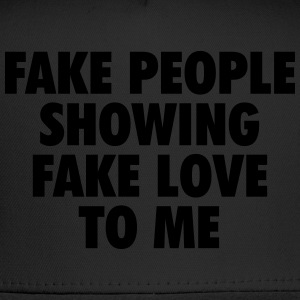 fake people showing fake love to me T-Shirts - Trucker Cap