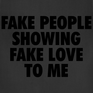 fake people showing fake love to me T-Shirts - Adjustable Apron