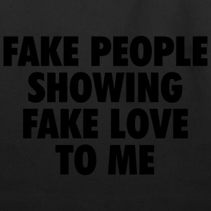 fake people showing fake love to me T-Shirts - Eco-Friendly Cotton Tote