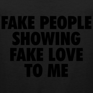 fake people showing fake love to me T-Shirts - Men's Premium Tank