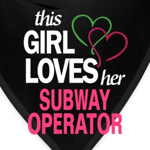 This girl loves her SUBWAY OPERATOR T-Shirts - Bandana