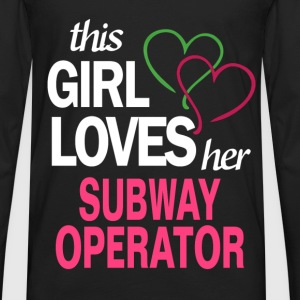 This girl loves her SUBWAY OPERATOR T-Shirts - Men's Premium Long Sleeve T-Shirt