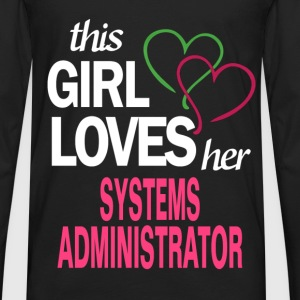 This girl loves her SYSTEMS ADMINISTRATOR T-Shirts - Men's Premium Long Sleeve T-Shirt