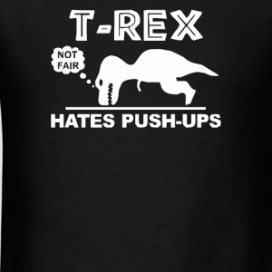 TRex Hates Push ups - Men's T-Shirt