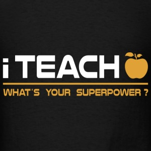 Teacher - I Teach, What's Your Superpower Hoodies - Men's T-Shirt