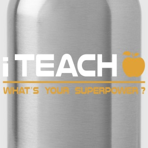 Teacher - I Teach, What's Your Superpower Hoodies - Water Bottle