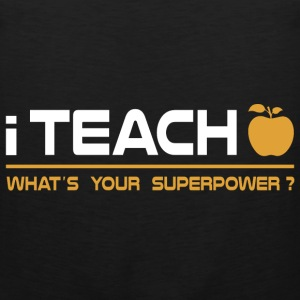 Teacher - I Teach, What's Your Superpower Hoodies - Men's Premium Tank