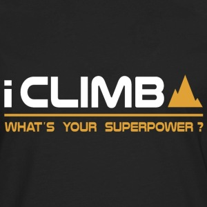 Climbing - I Climb, What's Your Superpower T-Shirts - Men's Premium Long Sleeve T-Shirt