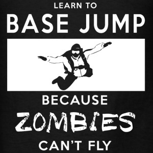 Learn To Base Jump Because Zombies Can't Fly Hoodies - Men's T-Shirt