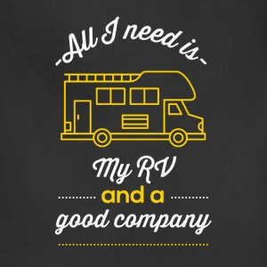 All I need is my RV and a good company - Adjustable Apron