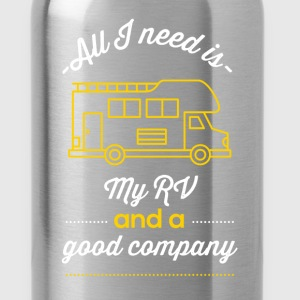 All I need is my RV and a good company - Water Bottle