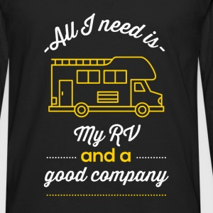 All I need is my RV and a good company - Men's Premium Long Sleeve T-Shirt