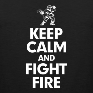 KEEP CALM AND FIGHT FIRE T-Shirts - Men's Premium Tank