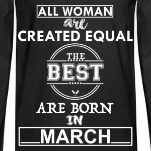 BEST ARE BORN IN MARCH T-Shirts - Men's Long Sleeve T-Shirt