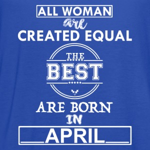 THE BEST ARE BORN IN APRIL T-Shirts - Women's Flowy Tank Top by Bella