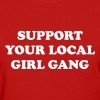 Support your local girl gang T-Shirts - Women's T-Shirt
