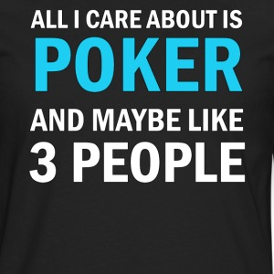 All I Care About Is Poker And Maybe Like 3 People - Men's Premium Long Sleeve T-Shirt